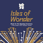 Isles Of Wonder: Music for the Opening Ceremony of the London 2012 Olympics - Various Artists