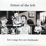 Love Songs For Our Husbands - Future Of The Left