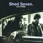 Let It Ride - Shed Seven