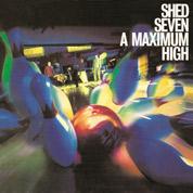 A Maximum High - Shed Seven